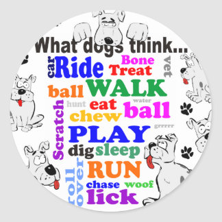 What Dogs Think Classic Round Sticker