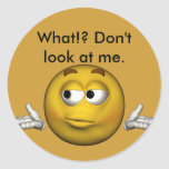 , What!? Don't look at me. Round Sticker