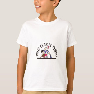What Else is There? T-Shirt