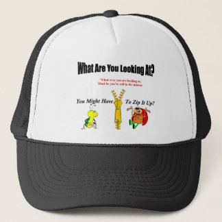 What Ever You Are Looking At You Better Zip It Up Trucker Hat
