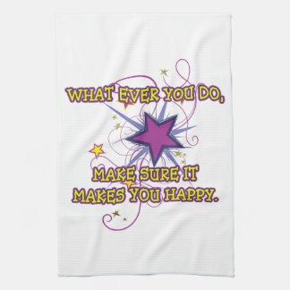 What Ever You Do, Make Sure It Makes You Happy. Towel