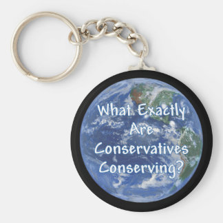 What Exactly Conservatives Conserving - Earth? Keychain