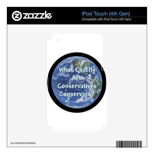What Exactly Conservatives Conserving - Earth? Decal For iPod Touch 4G