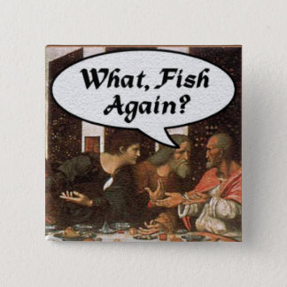 What, Fish Again? - Funny Last Supper Holiday Meal Pinback Button