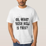 What fresh Hell is this? - Humor Gift Shirts