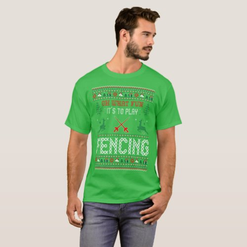 What Fun Its To Fencing Christmas Ugly Sweater Tee After Christmas Sales 3346