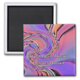 what Goes Around Comes Around 2 Inch Square Magnet