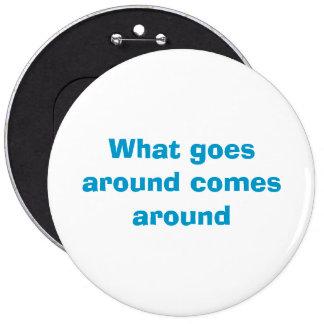 What goes around comes around pinback button