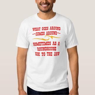 What Goes Around Comes Around Sometimes T-shirt