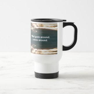 """""""What Goes Around Comes Around"""" Travel Mug"""