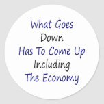 What Goes Down Has To Come Up Including The Econom Round Sticker