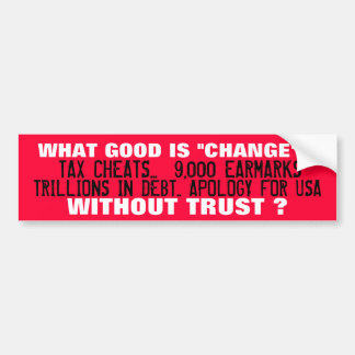 "WHAT GOOD IS ""CHANGE"" WITHOUT TRUST ? BUMPER STICKER"
