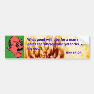 What good will it be for a man...Mat 16_26 Bumper Sticker