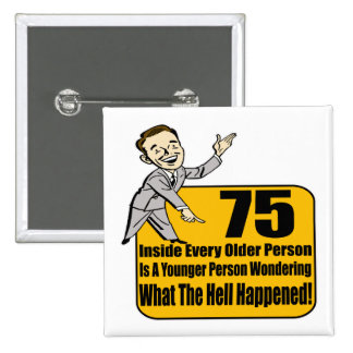 What Happened 75th Birthday Gifts Pinback Button