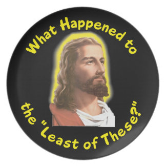 """What Happened to """"The Least of These"""" - JESUS Dinner Plate"""