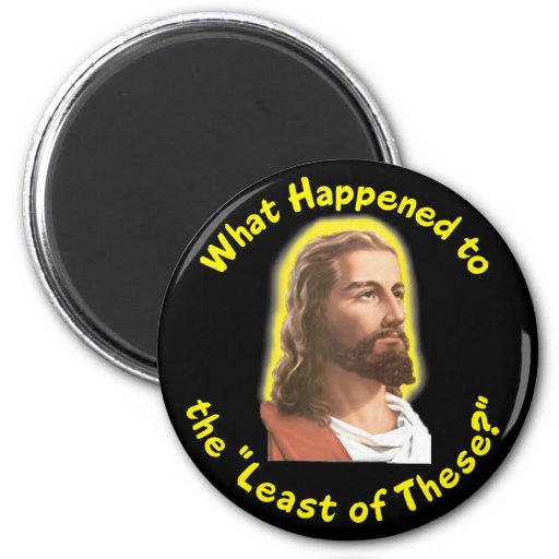 """What Happened to """"The Least of These"""" - JESUS Refrigerator Magnets"""