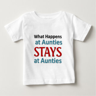 What Happens at Aunties Baby T-Shirt