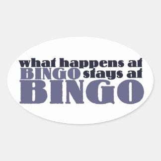 What happens at bingo stays at bingo oval sticker