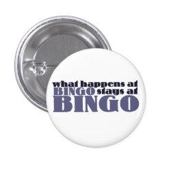 What happens at bingo stays at bingo pinback button