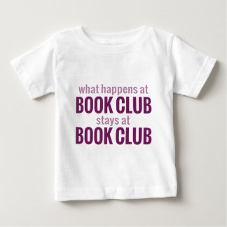 What Happens at Book Club Stays at Book Club Baby T-Shirt