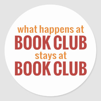 What Happens at Book Club Stays at Book Club Classic Round Sticker