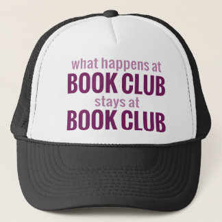What Happens at Book Club Stays at Book Club Trucker Hat