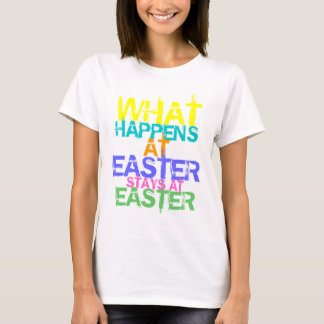 WHAT HAPPENS AT EASTER STAYS AT EASTER T-Shirt