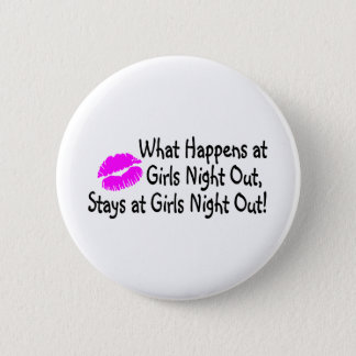 What Happens At Girls Night Out Pinback Button
