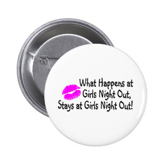 What Happens At Girls Night Out Stays At Girls Nig Pinback Buttons