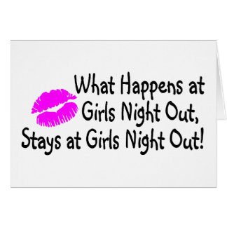 What Happens At Girls Night Out Stays At Girls Nig Greeting Cards
