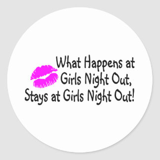 What Happens At Girls Night Out Stays At Girls Nig Classic Round Sticker