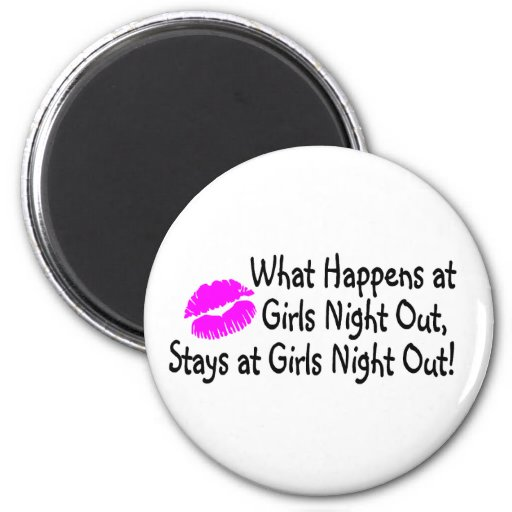 What Happens At Girls Night Out Stays At Girls Nig Fridge Magnet