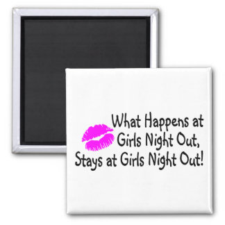 What Happens At Girls Night Out Stays At Girls Nig Magnet