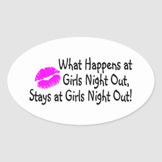 What Happens At Girls Night Out Stays At Girls Nig Oval Sticker