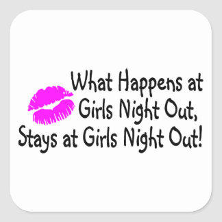 What Happens At Girls Night Out Stays At Girls Nig Square Sticker
