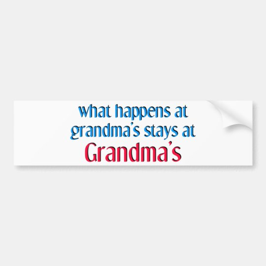 What happens at Grandma's Bumper Sticker