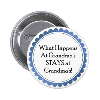 What Happens at Grandma's... STAYS at Grandmas 2 Inch Round Button
