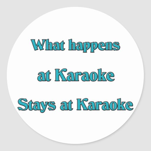 What Happens At Karaoke Classic Round Sticker
