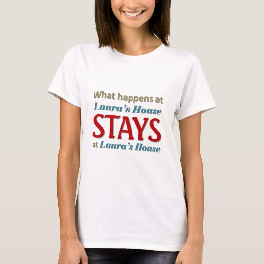 What happens at Laura's House T-Shirt