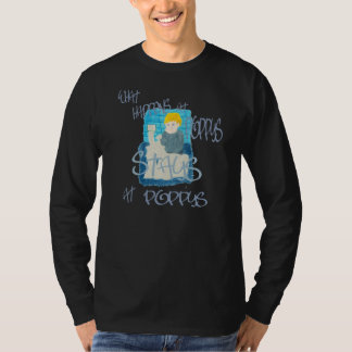 What Happens At Poppys T-Shirt