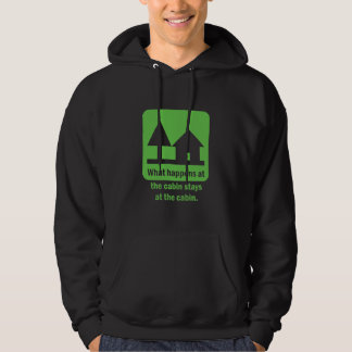 What happens at the cabin stays at the cabin. hoodie