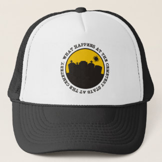 What Happens At The Cemetery Trucker Hat
