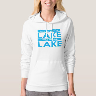 What Happens at the Lake Stays at the Lake Hoodie