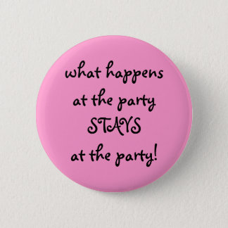 what happens at the party . . . button