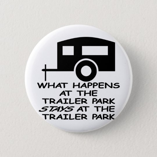 What Happens At The Trailer Park Stays At The Button