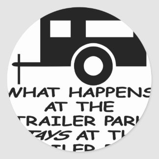 What Happens At The Trailer Park Stays At The Classic Round Sticker