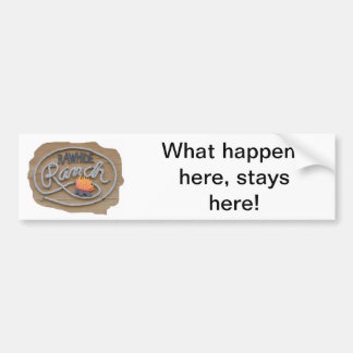 What happens here, stays here bumper sticker
