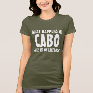 What happens in Cabo ends up on Facebook brown T-Shirt