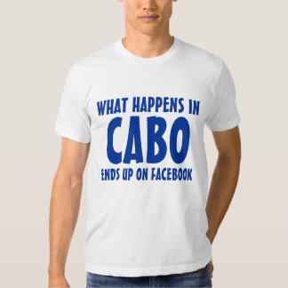 What happens in Cabo ends up on Facebook tight T Shirt