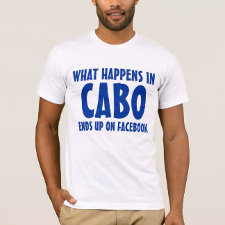 What happens in Cabo ends up on Facebook tight T-Shirt